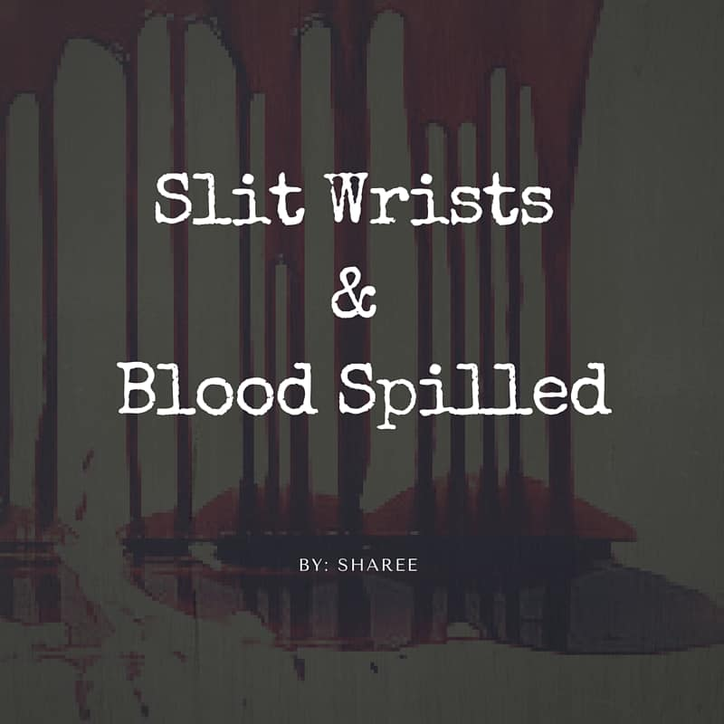 Slit wrists and blood spilled