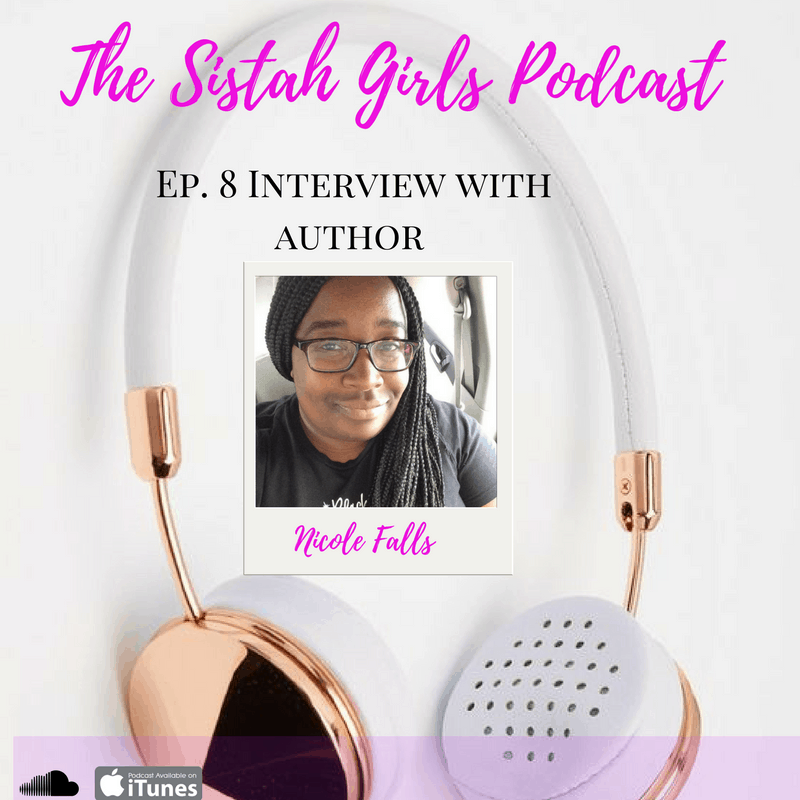 "#SistahGirlsPodcast Interview with Nicole Falls A.K.A ""Author of Negro-Nosed Romance"""
