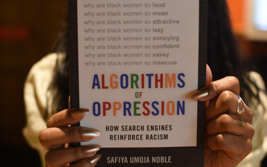 10 Things I Learned from Algorithms of Oppression by Safiya Umoja Noble