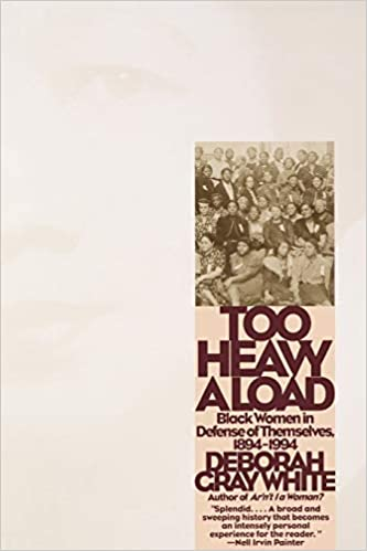 Too Heavy a Load: Black Women in Defense of Themselves,1894-1994 by Deborah Gray White
