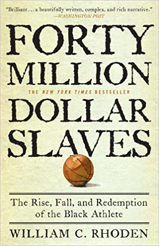 Forty Million Dollar Slaves: The Rise, Fall, and Redemption of the Black Athlete by William C. Rhoden