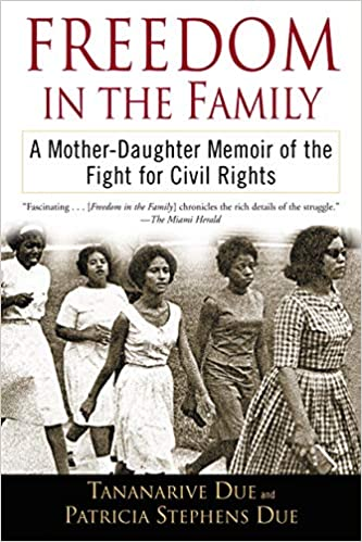 Freedom in the Family: A Mother-Daughter Memoir of the Fight for Civil Rights by Tananarive Due