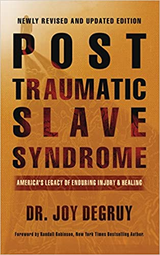 Post Traumatic Slave Syndrome, Revised Edition: America's Legacy of Enduring Injury and Healing by Joy a Degruy