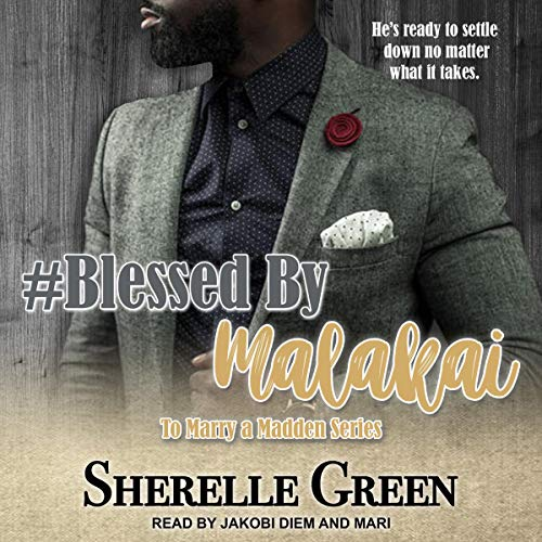Blessed By Malakai (To Marry a Madden Book 1) by Sherelle Green