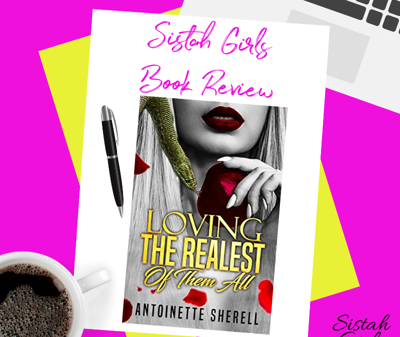 Book Review: Loving the Realest of Them All by Antionette Sherell [Spoiler Free]