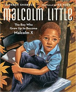 Malcolm Little: The Boy Who Grew Up to Become Malcolm X by Ilyasah Shabazz