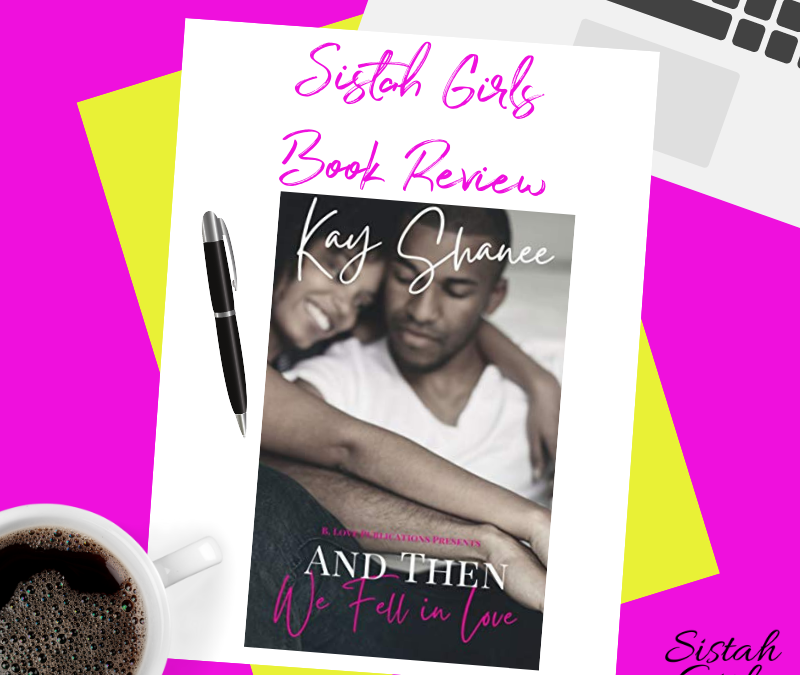 Book Review: And Then We Fell In Love by Kay Shanee