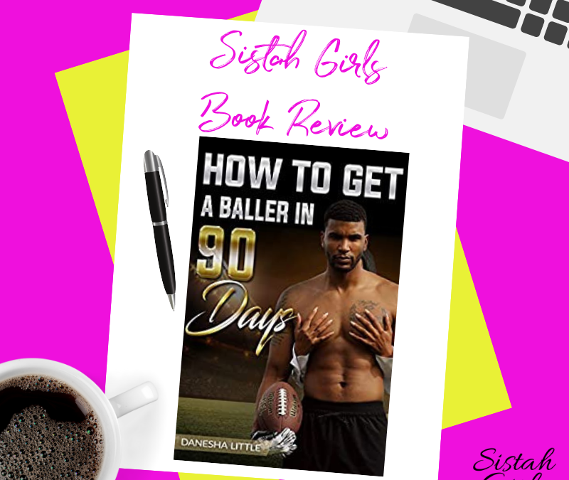 Book Review: How To Get A Baller In 90 Days by Danesha Little