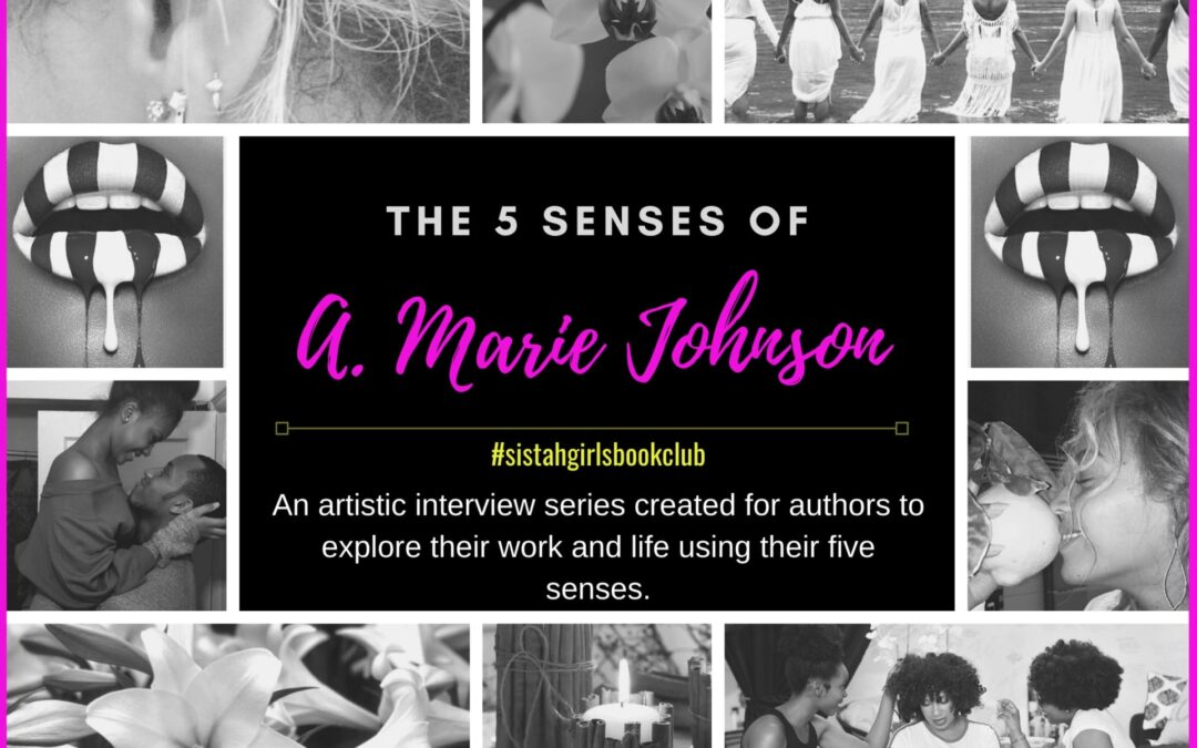 The Five Senses of: A. Marie Johnson [Interview]