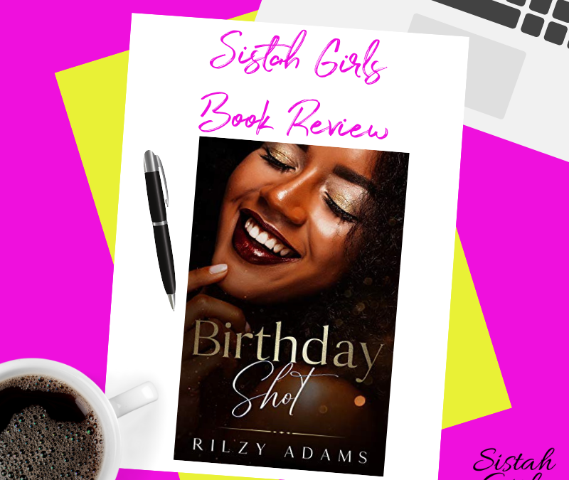 Book Review: Birthday Shot by Rizly Adams