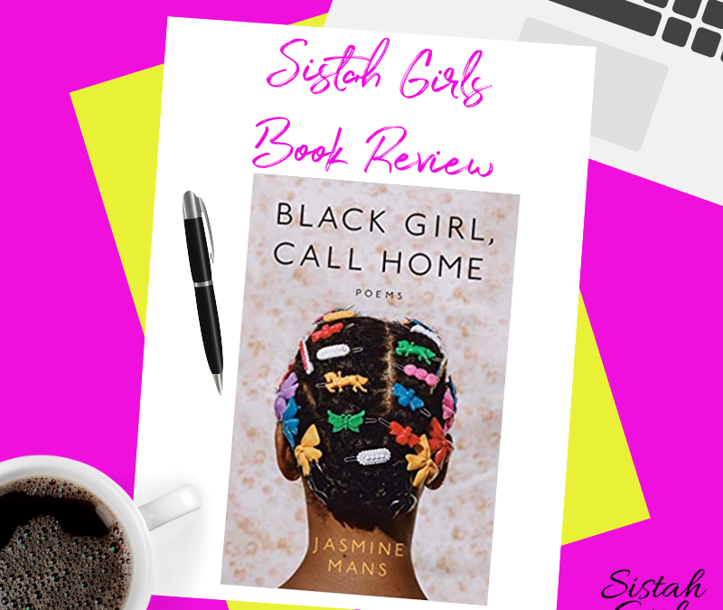 Book Review: Black Girl, Call Home by Jasmine Mans