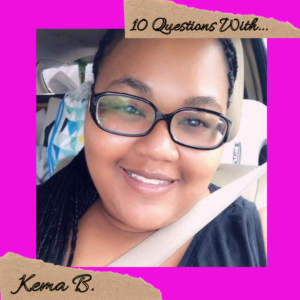10-Questions-With-Kema-B-Interview